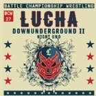 BCW 27: Lucha Downunderground II Night Uno