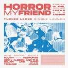 Horror My Friend 'Turned Loose' Single Launch/Europe Send Off