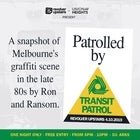 Transit Patrol: A snapshot of Melbourne's graffiti scene in the late 80s by Ron and Ransom.