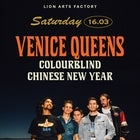 VENICE QUEENS, COLOURBLIND, CHINESE NEW YEAR