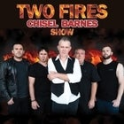 TWO FIRES - CHISEL BARNES SHOW - with special guests