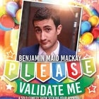 Benjamin Maio Mackay: (Please) Validate Me | APRIL 3