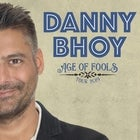 DANNY BHOY 'AGE OF FOOLS' SPECIAL PREVIEW SHOW - SOLD OUT!