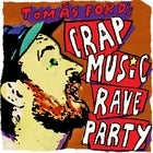 Tomás Ford's CRAP MUSIC RAVE PARTY