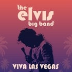 The Elvis Big Band – Viva Las Vegas! (8:00pm door)