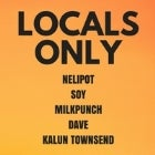 LOCALS ONLY ft. NELIPOT x SOY x MILKPUNCH x KALUN TOWNSEND