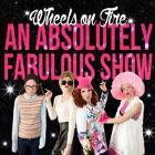 Wheels on Fire: An Absolutely Fabulous Show