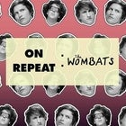 ON REPEAT: The Wombats