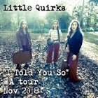 "LITTLE QUIRKS "" I Told You So"" Tour"