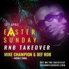 Easter Sunday 'RNB Takeover ft. MIKE CHAMPION'