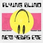New Years Eve w/ FLYING BLIND @ Transit - Food and Beverage Tickets