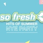 So Fresh: Hits of Summer NYE Party