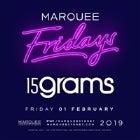 Marquee Fridays - 15 Grams