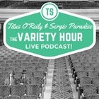 Titus O'Reily & Sergio Paradise: The Variety Hour - Live Podcast!
