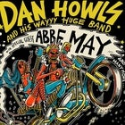Dan Howls wayyy huge band part 2 with special guest Abbe May, Old Blood + Hannah Simillie