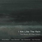I Am Like The Rain: The Music of Paul Simon
