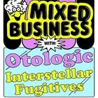 MIXED BUSINESS WITH OTOLOGIC, INTERSTELLA FUGITIVES + MORE