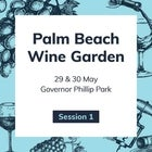 Palm Beach Wine Garden - Saturday 29th May (SESSION ONE)