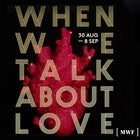 MELBOURNE WRITERS FESTIVAL - WHEN WE TALK ABOUT LOVE