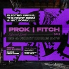 Prok | Fitch • ELECTRIC CIRCUS