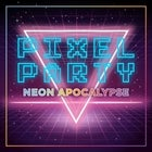 PIXEL PARTY: Neon Apocalypse