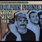 Dolphin Friendly - Killing Silence Tour