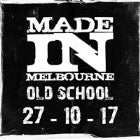 Made In Melbourne: Old School (SOLD OUT)