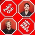 Polish Club – Live! For A Minute (Early Show)