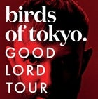 SOLD OUT - Birds Of Tokyo 'Good Lord Tour'