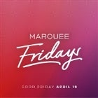 Marquee Fridays - Good Friday Special Event