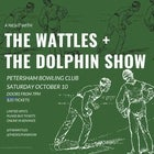 The Wattles / The Dolphin Show  at the Petersham Bowling Club
