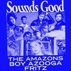 'SOUNDS GOOD' ft. THE AMAZONS, BOY AZOOGA & FRITZ