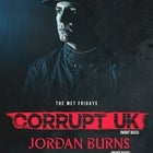 The MET pres. Corrupt UK + Jordan Burns
