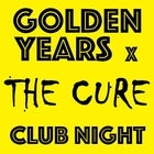 GOLDEN YEARS x THE CURE CLUB NIGHT - SOLD OUT