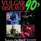 Metal of Honor presents The Vulgar Display of 90s Metal Show