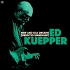 ED KUEPPER: NEW AND OLD DREAMS (UNEDITED / UNHINGED)