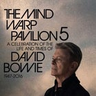 Mind Warp Pavilion 5 - A Celebration of David Bowie
