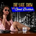 The Late Show with Good Brother, featuring special guests Freak Fandango and Coco Du Ma