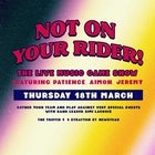 Not On Your Rider! - March Edition