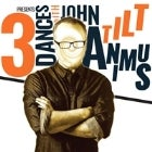 Three Dances with John Tilt Animus