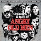 The Songs & Tales of Angry Old Men Featuring The Music of DYLAN, COHEN, WAITS, YOUNG, CASH, PETTY AND MANY MORE