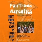 Fairtrade Narcotics 1st Birthday