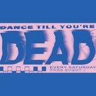 DANCE TILL YOU'RE DEAD