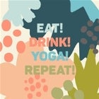 EAT DRINK YOGA