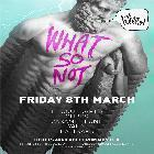 WHAT SO NOT ( SYD ) :: Friday 8th March ** TICKETS AVAILABLE ON THE DOOR FROM 9PM **
