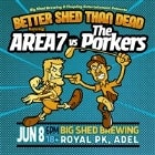 Better Shed Than Dead featuring Area 7 VS The Porkers