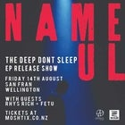 NAME UL - 'THE DEEP DON'T SLEEP' EP RELEASE SHOW