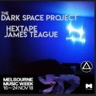 DARK SPACE PROJECT WITH HEXTAPE + JAMES TEAGUE