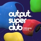 Output Super Club ft Willaris. K  - Wollongong