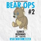 BEAR OPS #2 Featuring LUNICE (CAN) & Redinho (UK)